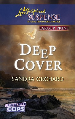 Deep Cover (Love Inspired Suspense (Large Print)), Sandra Orchard