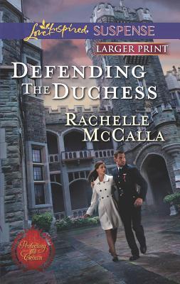 Defending the Duchess (Love Inspired Large Print Suspense), Rachelle McCalla