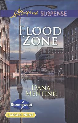 Flood Zone (Love Inspired LP Suspense Stormswept), Dana Mentink