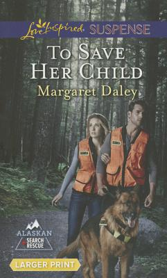 Image for To Save Her Child (Love Inspired LP Suspense Alaskan Search)