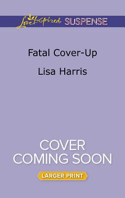 Image for Fatal Cover-Up (Love Inspired Suspense (Large Print))