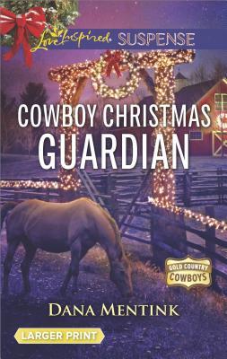 Cowboy Christmas Guardian (Gold Country Cowboys), Dana Mentink