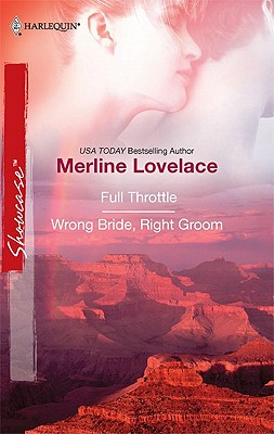 Full Throttle & Wrong Bride, Right Groom: Full Throttle Wrong Bride, Right Groom (Harlequin Showcase), Merline Lovelace
