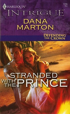 Stranded with the Prince (Harlequin Intrigue Series), Dana Marton
