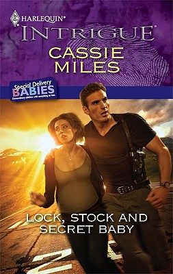 Lock, Stock and Secret Baby (Harlequin Intrigue Series), Cassie Miles