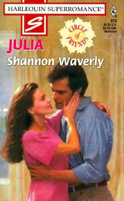 Julia: Circle of Friends (Harlequin Superromance No. 813), SHANNON WAVERLY