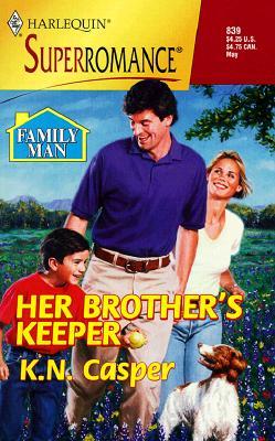Her Brother's Keeper: Family Man (Harlequin Superromance No. 839), K. N. CASPER