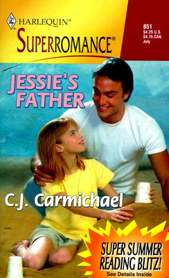 Jessie's Father (Harlequin Superromance No. 851), C. J. CARMICHAEL
