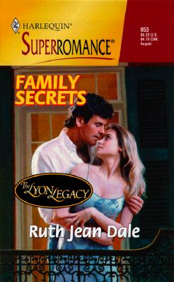 Family Secrets: The Lyon Legacy (Harlequin Superromance No. 853), Ruth Jean Dale