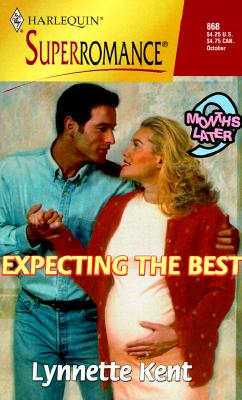 Expecting the Best: 9 Months Later (Harlequin Superromance No. 868), LYNNETTE KENT