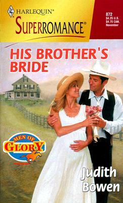 His Brother's Bride (Men Of Glory) (Harlequin Superromance), Judith Bowen