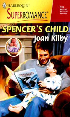 Spencer's Child: A Little Secret (Harlequin Superromance No. 873), Joan Kilby