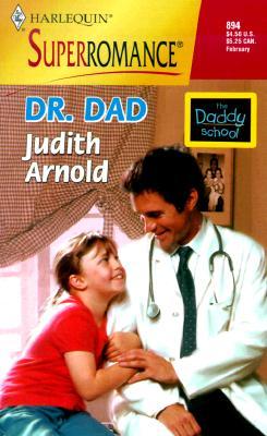 Dr. Dad: The Daddy School (Harlequin Superromance No. 894), JUDITH ARNOLD