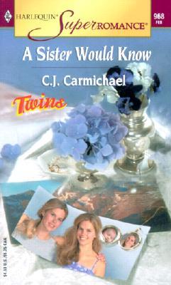 A Sister Would Know: Twins (Harlequin Superromance No. 968), C. J. Carmichael