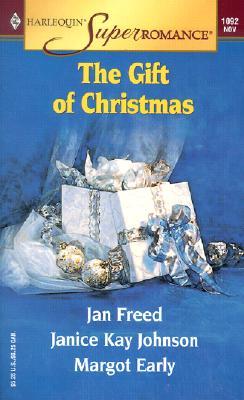 The Gift of Christmas (Harlequin Super Romance Anthology, No 1092), Janice Kay Johnson, Jan Freed, Margot Early