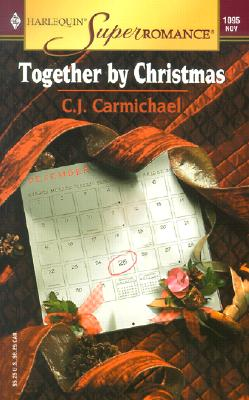 Together by Christmas (Harlequin Superromance No. 1095), C.J. Carmichael