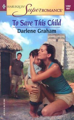 To Save this Child (Harlequin Superromance No. 1202), Darlene Graham