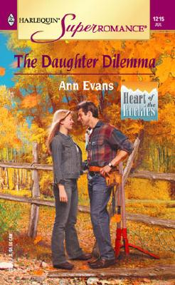 The Daughter Dilemma: Heart of the Rockies (Harlequin Superromance No. 1215), Ann Evans
