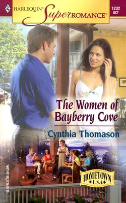 The Women of Bayberry Cove: Hometown U.S.A. (Harlequin Superromance No. 1232), Cynthia Thomason