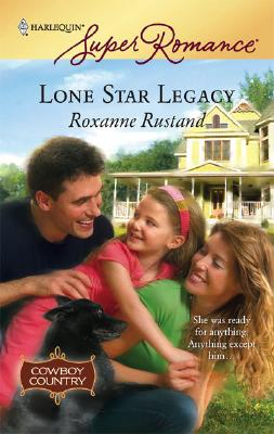 Lone Star Legacy (Cowboy Country, Book 3) (Harlequin Superromance, No 1442), Roxanne Rustand