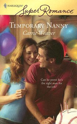 Temporary Nanny (Harlequin Super Romance), Carrie Weaver