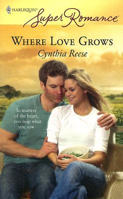 Where Love Grows (Harlequin Super Romance), Cynthia Reese