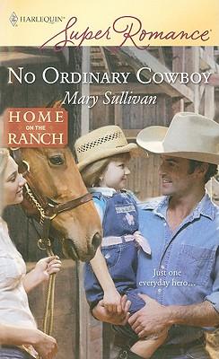 No Ordinary Cowboy (Harlequin Superromance), MARY SULLIVAN