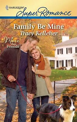 Family Be Mine (Harlequin Super Romance), Tracy Kelleher