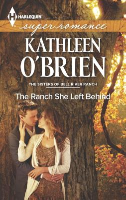 The Ranch She Left Behind (Harlequin SuperromanceThe Sisters of Bell River Ranch), Kathleen O'Brien