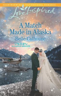 A Match Made in Alaska (Alaskan Grooms), Belle Calhoune