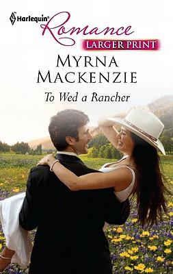 To Wed a Rancher (Harlequin Larger Print Romance), Myrna Mackenzie