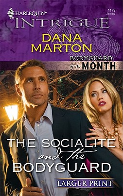 The Socialite and the Bodyguard (Larger Print Harlequin Intrigue: Bodyguard of the Month), Dana Marton