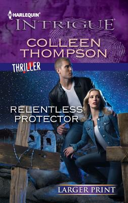 Relentless Protector (Harlequin Intrigue (Larger Print)), Colleen Thompson