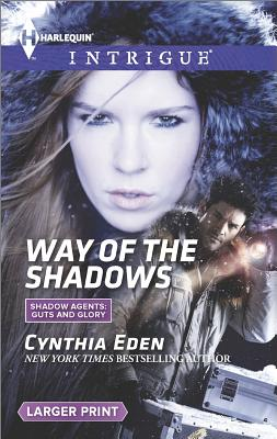 Way of the Shadows (Harlequin LP Intrigue Shadow Agents: Guts and Glory), Cynthia Eden