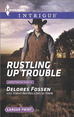 Rustling Up Trouble (Harlequin LP Intrigue Sweetwater Ranch), Delores Fossen