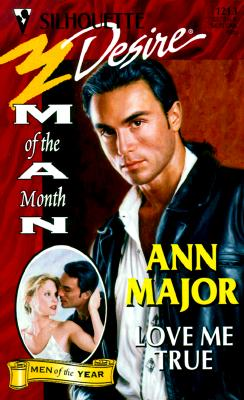 Image for Love Me True  (Man Of The Month/Anniversary) (Silhouette Desire, 1213)