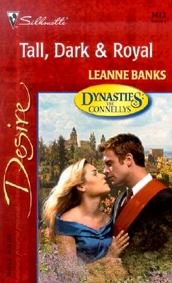 Tall, Dark & Royal (Dynasties: The Connellys) (Silhouette Desire, No. 1412), LEANNE BANKS