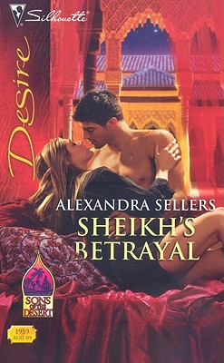 Sheikh's Betrayal (Silhouette Desire), ALEXANDRA SELLERS