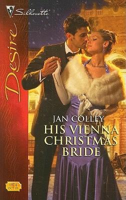 His Vienna Christmas Bride (Silhouette Desire), JAN COLLEY