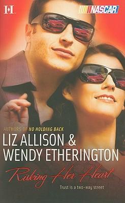 Risking Her Heart (Harlequin Nascar), WENDY ETHERINGTON, LIZ ALLISON