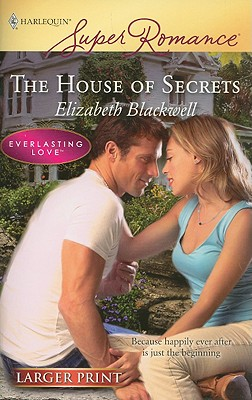 The House Of Secrets (Larger Print Harlequin Super Romance: Everlasting Love), ELIZABETH BLACKWELL