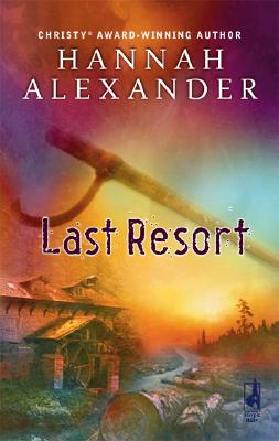 Last Resort (Hideaway Series #3) (Steeple Hill Women's Fiction #22), HANNAH ALEXANDER