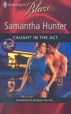 Caught in the Act (Harlequin Blaze), SAMANTHA HUNTER