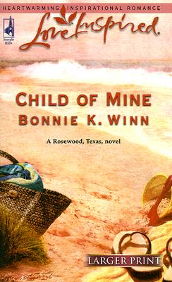 "Image for ""Child of Mine (Rosewood, Texas Series #2) (Larger Print Love Inspired #348)"""