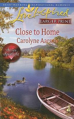 Close to Home (Steeple Hill Love Inspired (Large Print)), Carolyne Aarsen