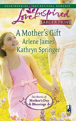 A Mother's Gift: Dreaming of a Family The Mommy Wish (Steeple Hill Love Inspired (Large Print)), Arlene James, Kathryn Springer