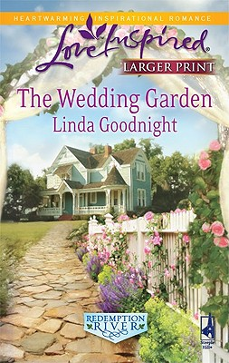 The Wedding Garden (Steeple Hill Love Inspired (Large Print)), Linda Goodnight