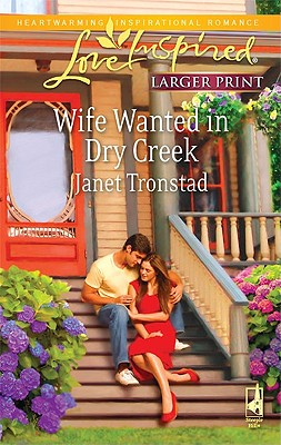 Wife Wanted in Dry Creek (Steeple Hill Love Inspired (Large Print)), Janet Tronstad