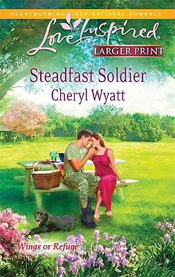 Steadfast Soldier (Steeple Hill Love Inspired (Large Print)), Cheryl Wyatt