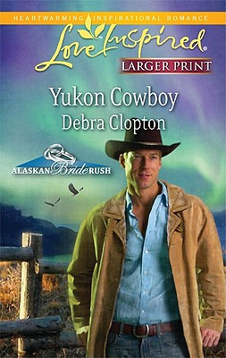 Yukon Cowboy (Steeple Hill Love Inspired (Large Print)), Debra Clopton